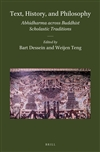 Text, History, and Philosophy: Abhidharma Across Buddhist Scholastic Traditions edited by Bart Dessein and Wijen Teng