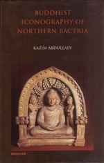 Buddhist Iconography of Northern Bactria, Kazim Abdullaev