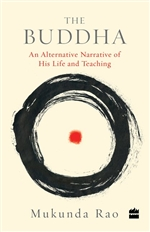 Buddha: An Alternative Narrative of His Life and Teaching, By: Mukunda Rao