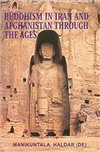 Buddhism in Iran and Afghanistan Through the Ages, Manikuntala Haldar
