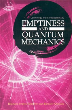 Emptiness and quantum mechanics: dialogue between scientists and Buddhist scholars<br>By: Geshe Lhakdor