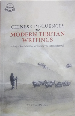 Chinese Influences on Modern Tibetan Writings: A Study of Selected Writings of Yidam Tsering and Dhondup Gyal Sonam Dolkar