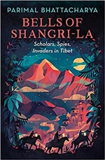 Bells of Shangri-La: Soldiers, Spies, Invaders in Tibet