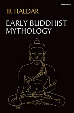 Early Buddhist Mythology by J.R. Haldar