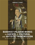 Buddhist Pilgrim-Monks as Agents of Cultural and Artistic Transmission: The International Buddhist Art Style in East Asia, ca. 645-770, Dorothy Wong