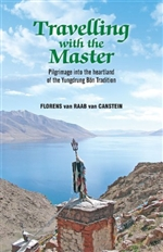 Travelling with the Master: Pilgrimage into the Heartland of the Yungdrung Bon Tradition<br>By: Florens van Raab van Canstein