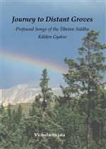 Journey to Distant Groves Profound Songs of the Tibetan Siddha Kalden Gyatso