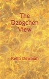 The Dzogchen View (Dzogchen Teaching Series) by Keith Dowman