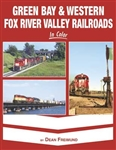Morning Sun 1634 Green Bay & Western Fox River Valley Railroads in Color Hardcover 128 Pages