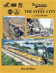 Morning Sun 1705 Trackside Around The Steel City with Ed Horm Hardcover 128 Pages