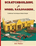 White River 201 Scratchbuilding for Model Railroaders Craftsman Techniques Made Simple