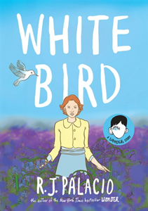 White Bird, a Wonder Story by RJ Palacio