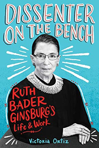 Dissenter on the Bench: the life and work of Supreme Court Justice Ruth Bader Ginsburg