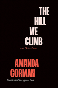 The Hill We Climb, the Inaugural Poem and Others by Amanda Gorman