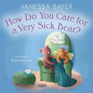 How Do You Care for a Very Sick Bear?  by Vanessa Bayer
