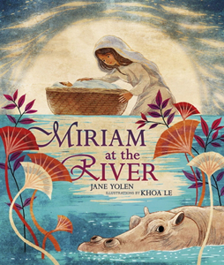 Miriam at the River, the story of Baby Moses told through Miriam's voice