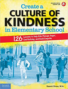 Create a Culture of Kindness: 126 Lessons for Elementary Schools