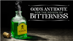 God's Antidote for the Poison of Bitterness MP3