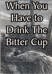 When You Have to Drink the Bitter Cup