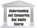 Understanding & Conquering Bad Habits Course
