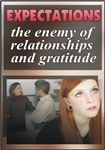 Expectations: The Enemy of Relationships & Gratitude