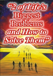 2 of Life's Biggest Problems & How to Solve Them