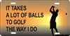 golfer it takes a lot of balls to golf the way I do custom car tag
