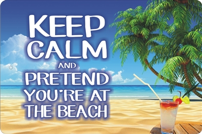 Keep Calm and Pretend You're at The Beach aluminum sign