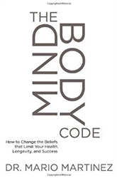 The Mind Body Code: How to Change the Beliefs That Limit Your Health, Longevity and Success by Mario Martinez  - Book