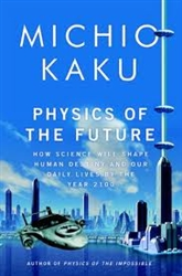 Physics of the Future: How Science Will Shape Human Destiny and Our Daily Lives by the Year 2100 by Michio Kaku of Explorations (Book)<br><br>