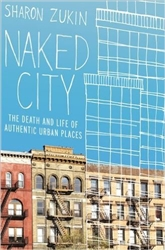 NAKED CITY: THE DEATH & LIFE OF AUTHENTIC URBAN PLACES