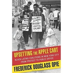 Upsetting the Apple Cart : Black-Latino Coalitions in NYC from Protest to Public Service