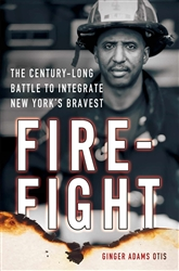 Fire Fight, The Century-Long Battle to Integrate New York's Finest, Book