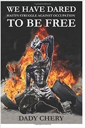 We Have Dared to Be Free: Haiti's Struggle Against Occupation - Book