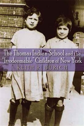 "The Thomas Indian School and the ""Irredeemable"" Children of New York- Book"
