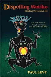 Dispelling Wetiko: Breaking the Curse of  Evil - Book