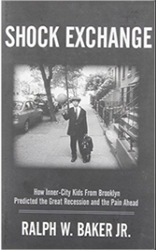 SHOCK EXCHANGE, How Inner-City Kids From Brooklyn Predicted the great Recession and the Pain Ahead.- Book