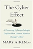 The Cyber Effect : A Pioneering Cyberpsychologist Explains How Human Behavior Changes Online