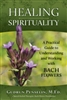 Healing Spirituallty: A practical Guide to Understanding and Working with BACH Flowers