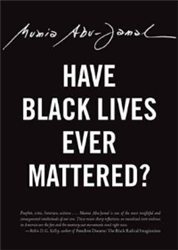 Have Black Lives Ever Mattered? - Mumia Abu Jamal - book