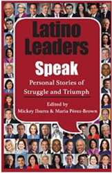 Latino Leaders Speak (2nd edition): Personal Stories of Struggle and Triumph  - Mickey Ibarra