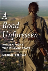 A Road Unforeseen: Women Fight the Islamic State (by Meredith Tax) - Book