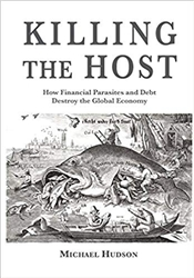Killing the Host - How Financial Parasites and Debt Destroy the Global Economy- Book