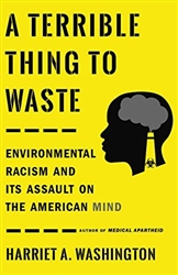 A Terrible Thing to Waste: Environmental Racism and Its Assault on the American Mind -Book