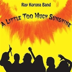 "Ray Korona Band ""Too Much Sunshine"""