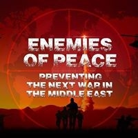 Enemies Of Peace, Preventing the Next War in the Middle East DVD PLUS Film Screening