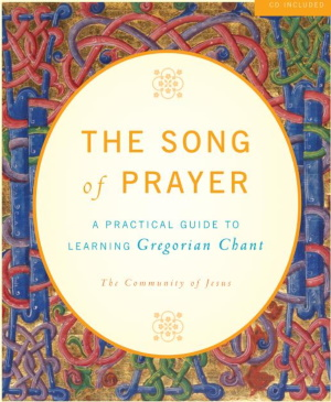 Song of Prayer<br>A Practical Guide to Gregorian Chant