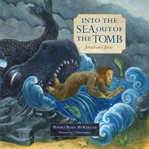 Into the Sea, Out of the Tomb: Jonah and Jesus [hardcover]