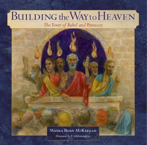 Building the Way to Heaven: The Tower of Babel and Pentecost [softcover]