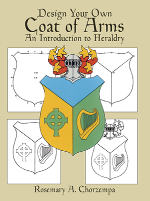 Design Your Own Coat of Arms: An Introduction to Heraldry
